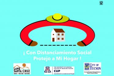 """""""With social distancing, I protect my home."""" These posters, designed by students in the College of Medicine – Tucson, were printed by the Pima County Health Department with funding from the Centers for Disease Control and Prevention (CDC)."""